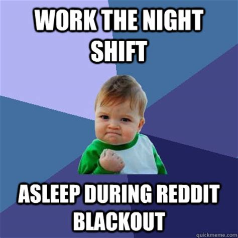 Night Shift Memes - work the night shift asleep during reddit blackout