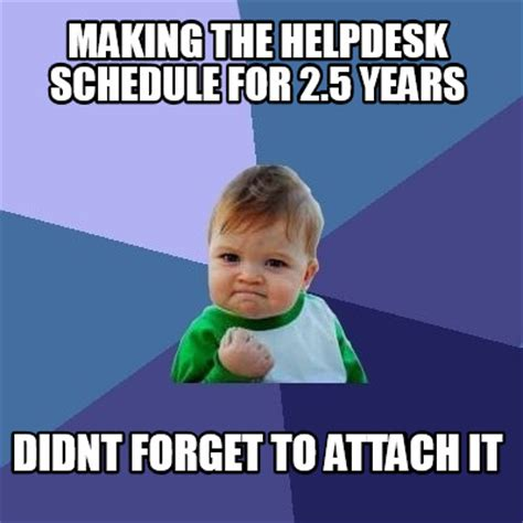 How To Make A Picture Meme - meme creator making the helpdesk schedule for 2 5 years