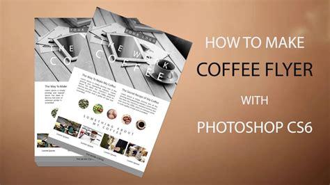flyer design tutorial photoshop cs6 coffee flyer design with photoshop cs6 youtube