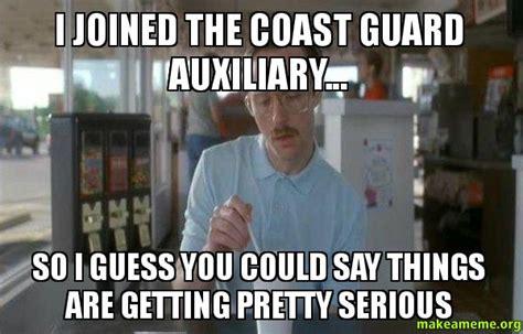 Coast Guard Memes - i joined the coast guard auxiliary so i guess you could
