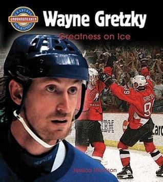 biography book on wayne gretzky wayne gretzky greatness on ice by jessica morrison
