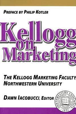 Northwestern Kellogg Mba Marketing by Kellogg On Marketing The Kellogg Marketing Faculty