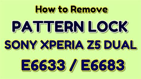 remove pattern lock xperia how to remove pattern lock sony xperia z5 dual e6633