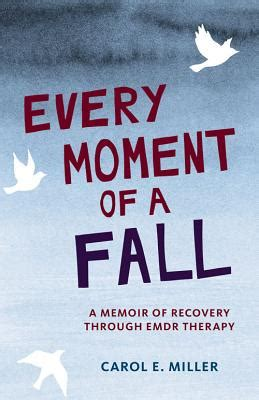 how to fall in with anyone a memoir in essays books every moment of a fall a memoir of recovery through emdr