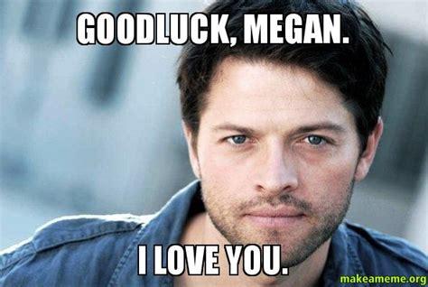 Megan Meme - goodluck megan i love you make a meme