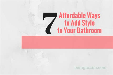 7 affordable ways to add style to your bathroom being tazim