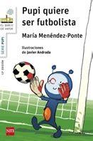 pupi quiere ser futbolista literatura infantil y juvenil sm