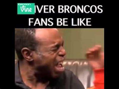 Broncos Fan Meme - denver broncos fans be like vine a funny vine youtube