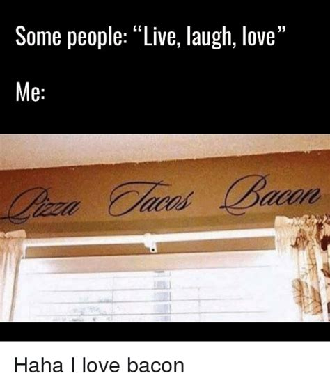 live love laugh meme live laugh love meme 25 best memes about i love bacon i