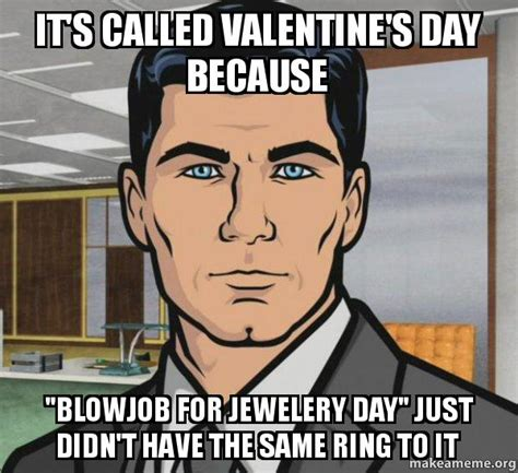 memes for valentines day it s called s day because quot for jewelery