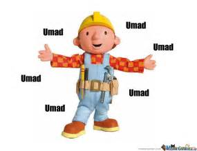 Bob The Builder Memes - bob the builder umad by baconpie meme center