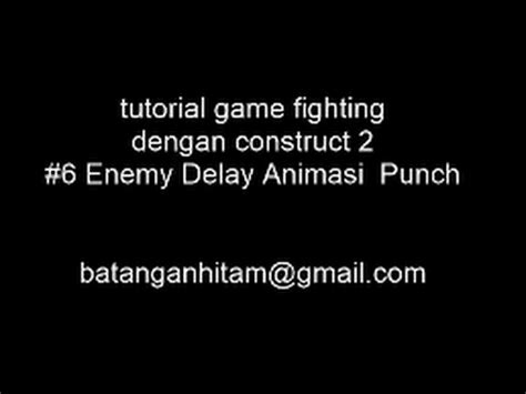 tutorial construct 2 youtube construct 2 tutorial game fighting 6 enemy delay animasi