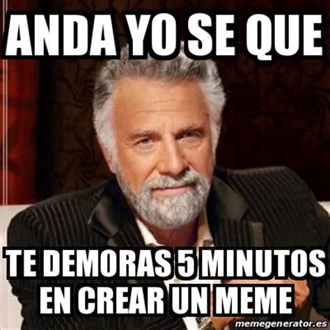 Crear Un Meme - meme most interesting man anda yo se que te demoras 5