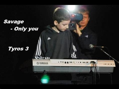 savage only you savage only you tyros 3 youtube