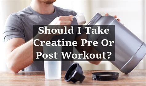 creatine or pre workout should i take creatine pre or post workout pronutrics