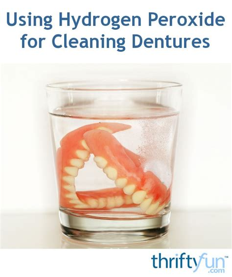Will Hydrogen Persoxide Cause A Detox Crisis by Using Hydrogen Peroxide For Cleaning Dentures Thriftyfun
