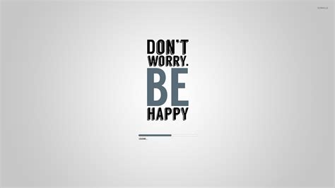 background zone loading don t worry be happy is still loading wallpaper quote