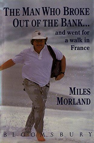the man who went the man who broke out of the bank and went for a walk in france by miles morland reviews
