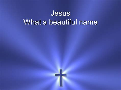 what a beautiful name jesus what a beautiful name ppt download