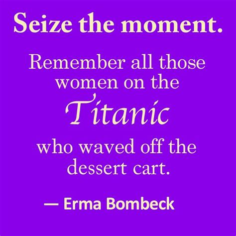 erma bombeck quotes erma bombeck quote seize the day the watering