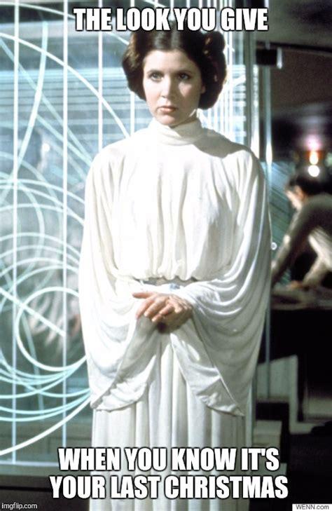 Princess Leia Meme - the look you give imgflip
