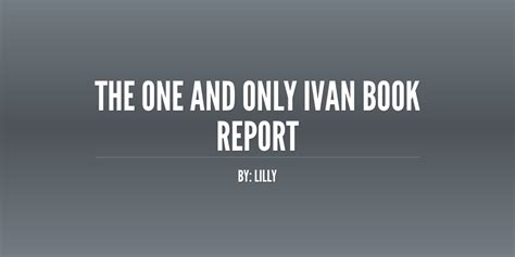 the one and only ivan book report the one and only ivan book report