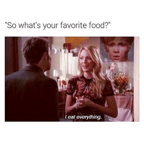 Whats Your Favorite Afternoon Snack by So What S Your Favorite Food I Eat Everything Food Meme