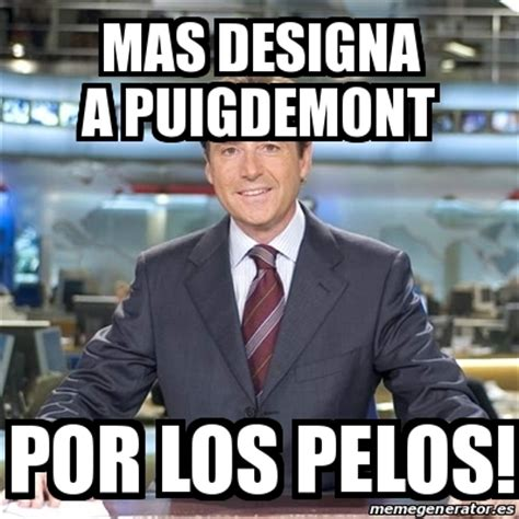 puigdemont memes meme matias prats mas designa a puigdemont por los pelos