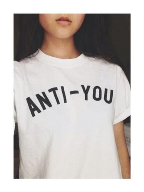 Anti You T Shirt shirt anti you anti you white shirt quote on it quote on it shirt