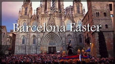 barcelona what to do barcelona 2018 barcelona easter 2018 semana santa holy