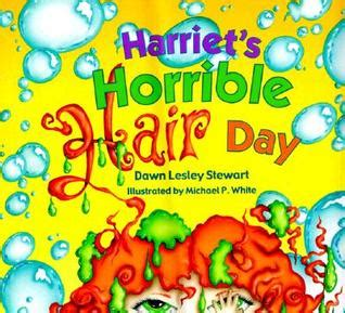 harriet s horrible hair day by lesley stewart