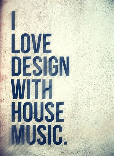 house music sayings house music quotes quotesgram