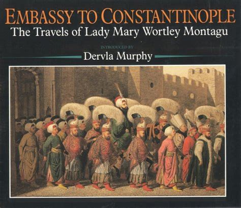 Embassy Letters Montagu Embassy To Constantinople The Travels Of Wortley Montagu By Christopher
