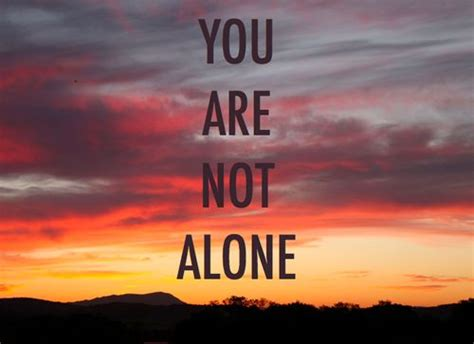 you are not alone you are not alone quotes positive quotes god life faith modicational quotes god