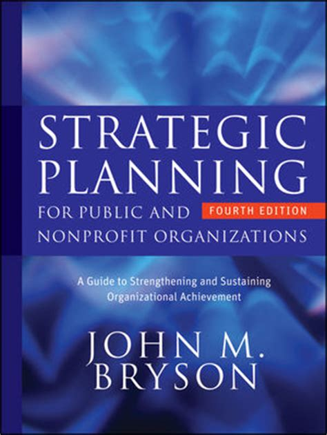 strategic planning for and nonprofit organizations a guide to strengthening and sustaining organizational achievement bryson on strategic planning books test banks solution manuals instructor manuals