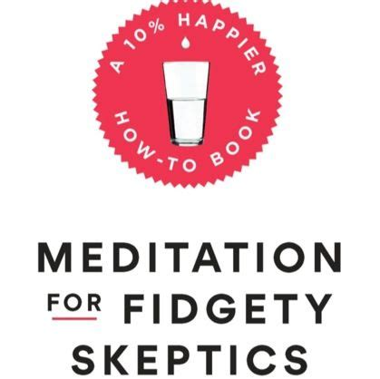 meditation for fidgety skeptics a 10 happier how to book books meditation for fidgety skeptics by dan harris jeff