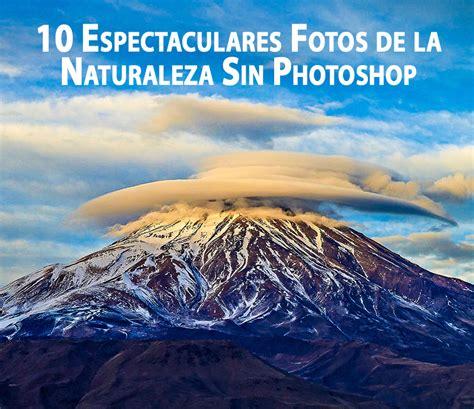 imagenes sin copyright naturaleza 10 espectaculares fotos de la naturaleza sin photoshop