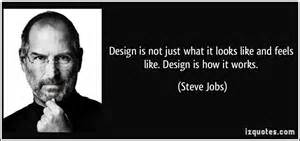Design is not just what it looks like and feels like design is how it
