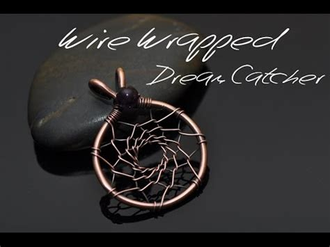 youtube tutorial wire wrapping wire wrap tutorial dreamcatcher pendant youtube