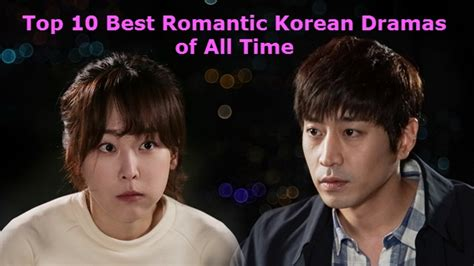 film drama korea hits 2016 top 10 best romantic korean dramas of all time 2016 2017