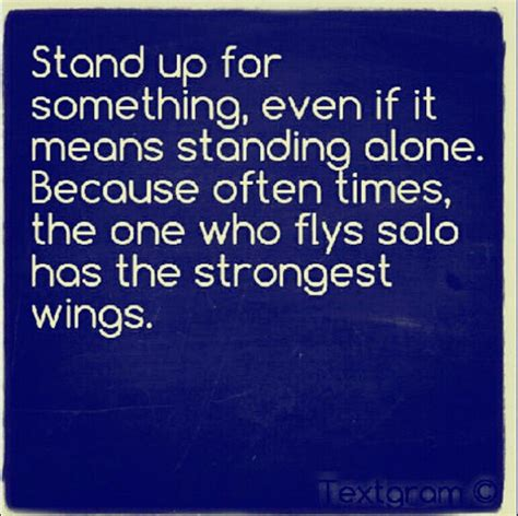 stand strong quote sometimes standing alone shows you the true character of