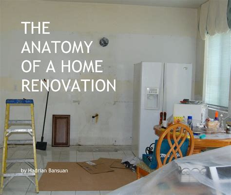 the anatomy of a home renovation by hadrian bansuan