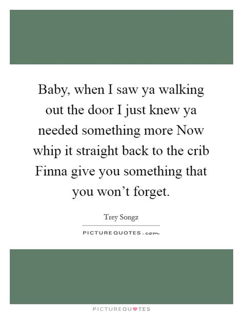 Back To The Crib Lyrics by Baby When I Saw Ya Walking Out The Door I Just Knew Ya