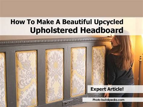 how to make a panel headboard how to make a beautiful upcycled upholstered headboard