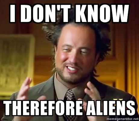 Funny Aliens Meme - ancient astronauts tv tropes