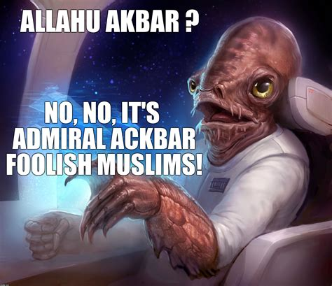 Admiral Ackbar Meme - image tagged in islam got my name all wrong imgflip