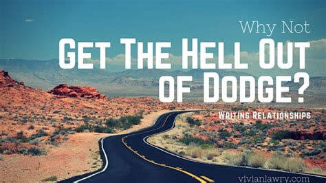get the outta dodge writing relationships why not get the hell out of dodge