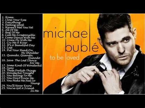 michael buble best songs best songs of michael buble michael buble s greatest