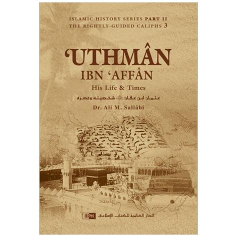 biography of muhammad bin uthman uthman ibn affan his life and times