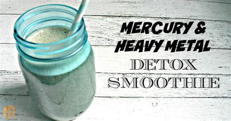 Mercury Cleanse Detox by Mercury Heavy Metal Detox Smoothie Ancestral Nutrition